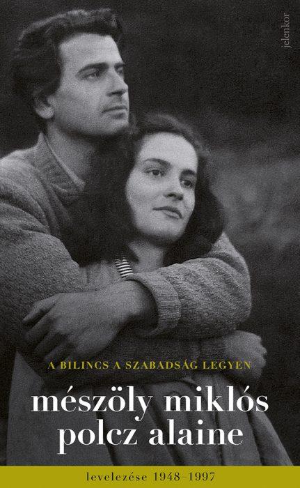Könyv borító - A bilincs a szabadság legyen – Mészöly Miklós és Polcz Alaine levelezése 1948 – 1997